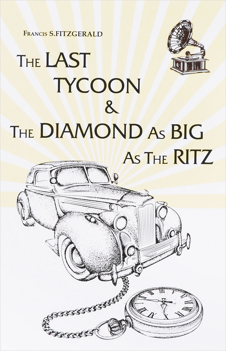 Francis Fitzgerald The Last Tycoon & The Diamond As Big As The Ritz fitzgerald f the last tycoon the diamond as big as the ritz