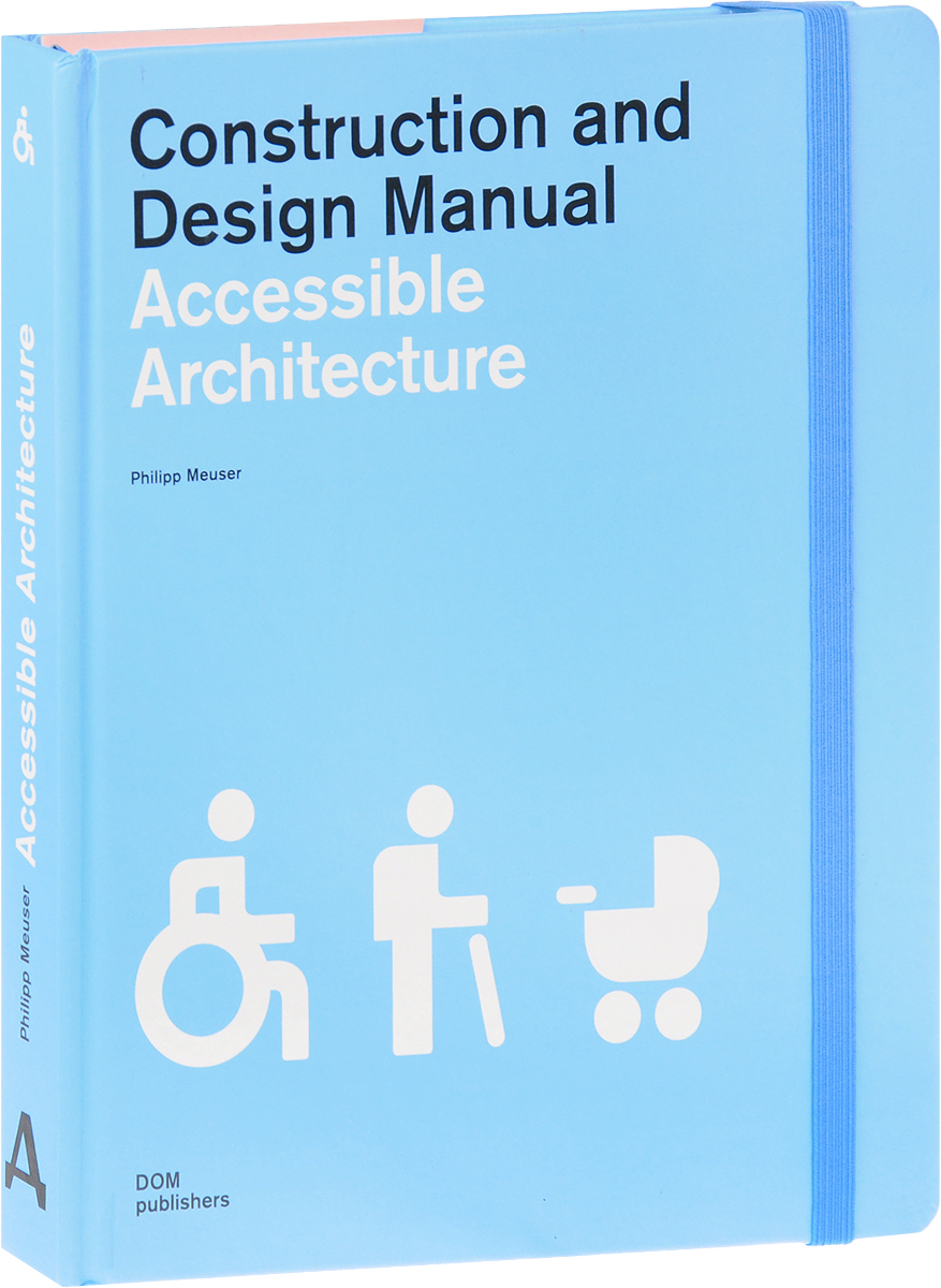 Philipp Meuser Accessible Architecture: Construction and Design Manual real nordic living design food art travel