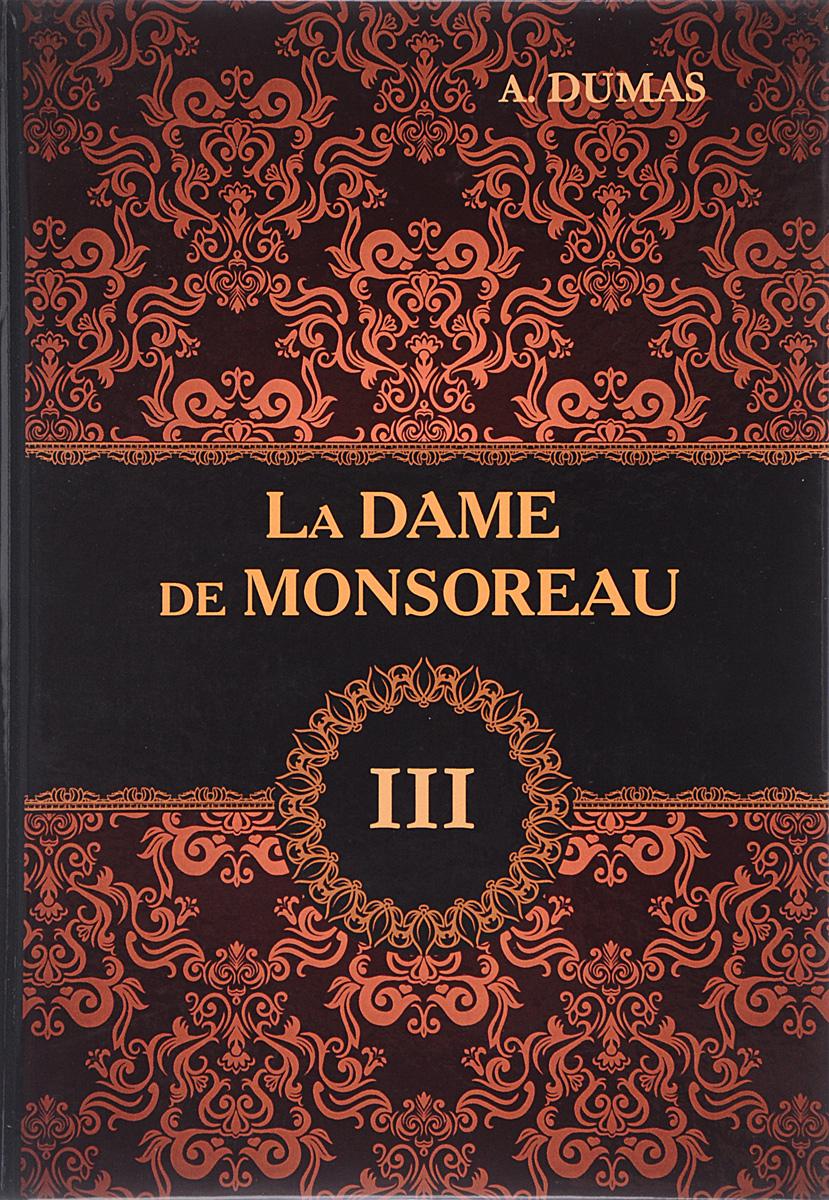 Alexandre Dumas La Dame de Monsoreau: Tome 3 alexandre dumas la dame de monsoreau tome 3 графиня де монсоро том 3