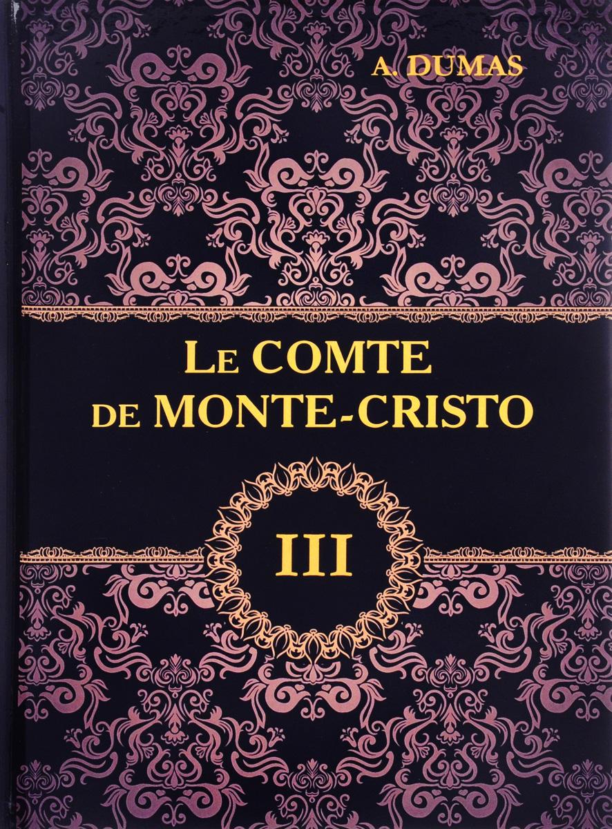 A. Dumas Le comte de Monte-Cristo: Tome 3 dumas a le comte de monte cristo tome ii roman d aventures en francais граф монте кристо том ii роман на французском языке