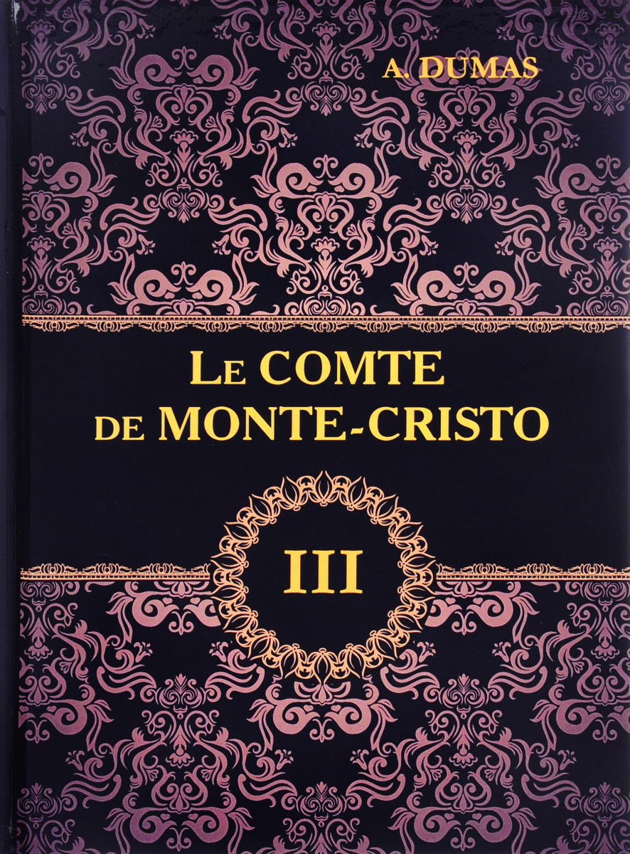 A. Dumas Le comte de Monte-Cristo: Tome 3 dumas a le comte de monte cristo tome iv roman d aventures en francais граф монте кристо том iv роман на французском языке