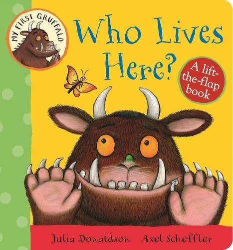 My First Gruffalo: Who Lives Here? my first a b c