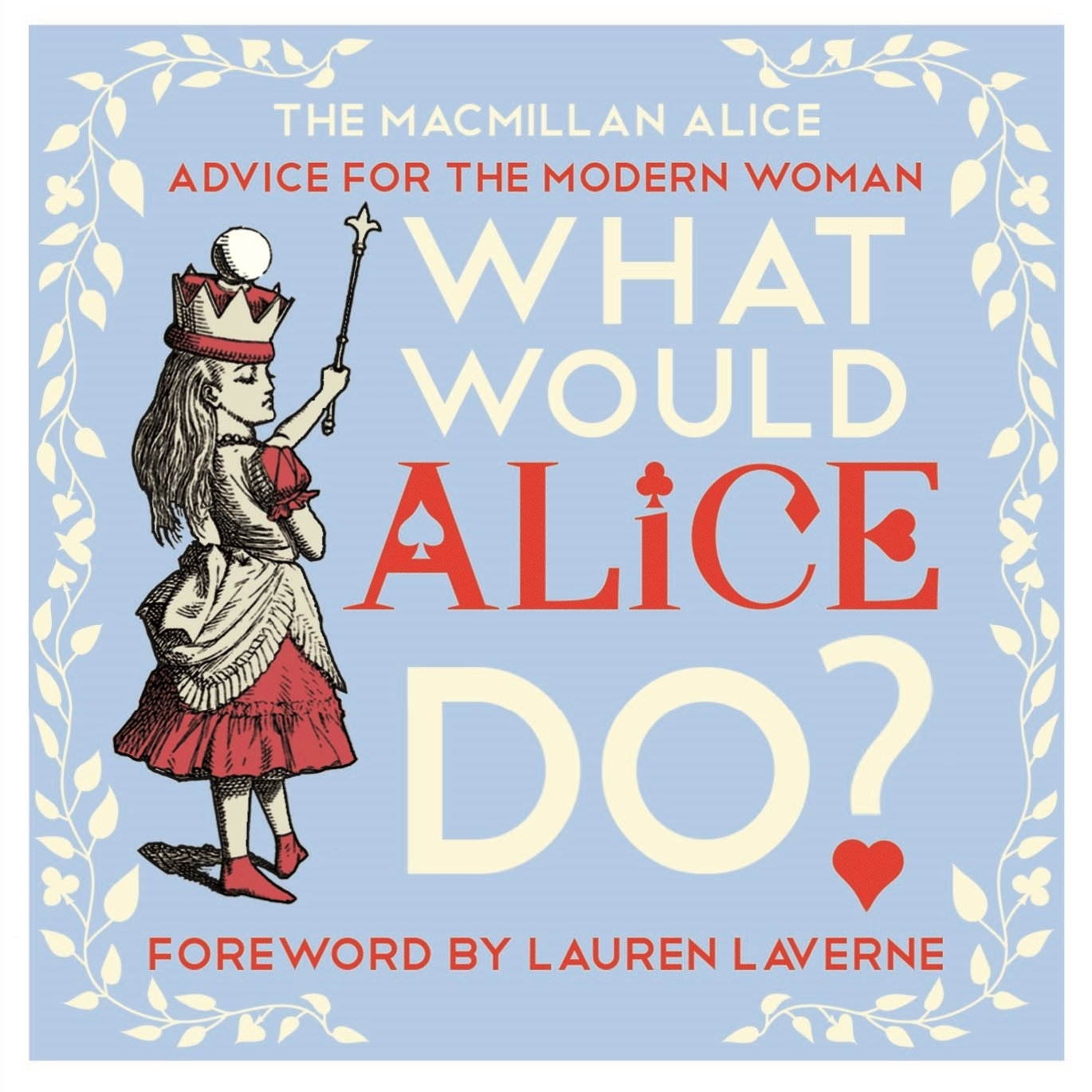What Would Alice Do?: Advice for the Modern Woman (MacMillan Alice) alice a007f a