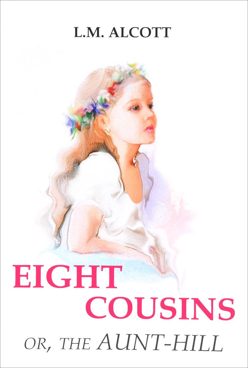 L. M. Alcott Eight Cousins or, The Aunt-Hill цена