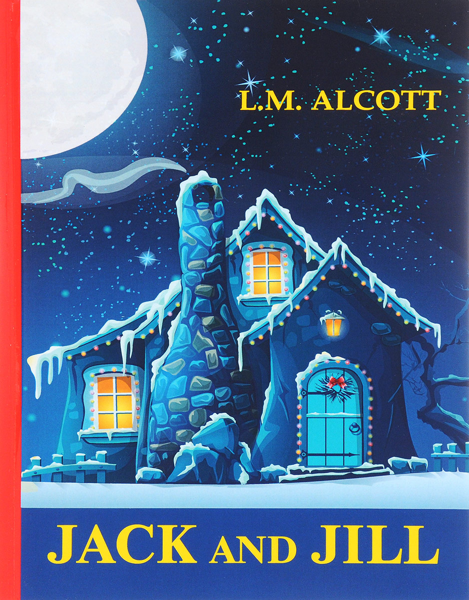 Louisa May Alcott Jack and Jill луиза мэй олкотт louisa may alcott her life letters and journals
