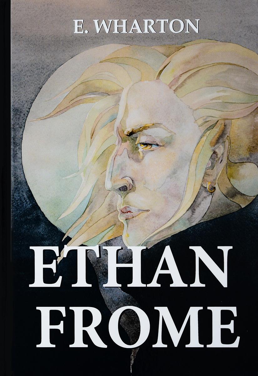 E. Wharton Ethan Frome / Итан Фром цена и фото