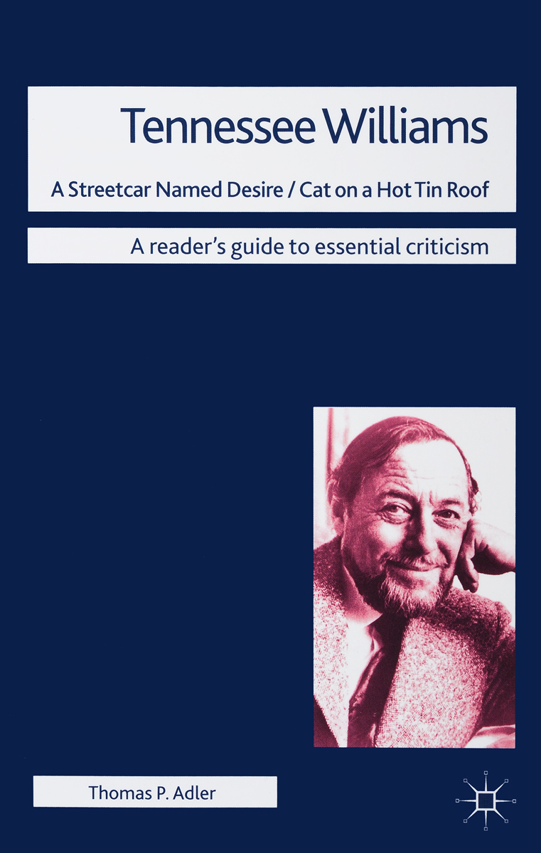 Tennessee Williams: A Streetcar Named Desire / Cat on a Hot Tin Roof a quest for the unicorn rereading the plays of tennessee williams