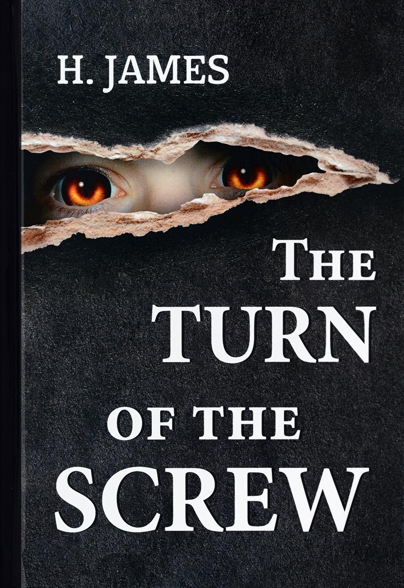 H. James The Turn of the Screw / Поворот винта james h the turn of the screw