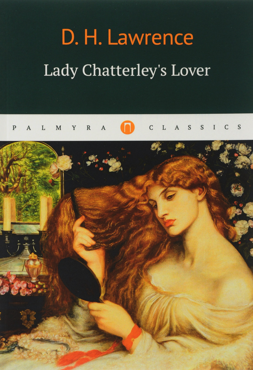 D. H. Lawrence Lady Chatterleys Lover lover at last