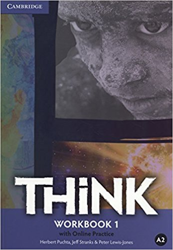 Think: Level 1: Workbook with Online Practice think 5 student s book with online workbook and online practice