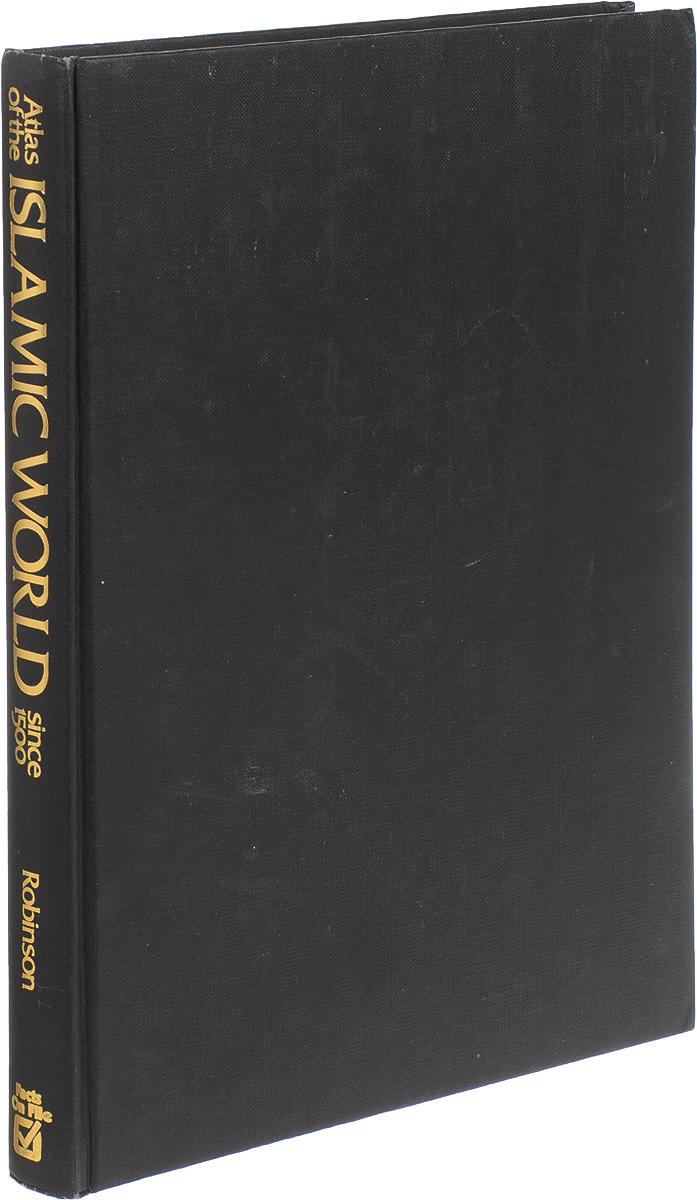 Robinson F. Atlas of the Islamic world since 1500 цена и фото