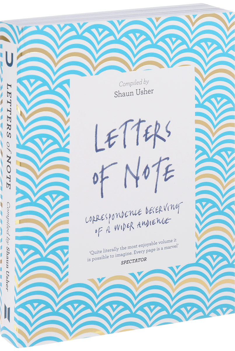 Shaun Usher Letters of Note: Correspondence Deserving of a Wider Audience ghosh abhik letters to a young chemist