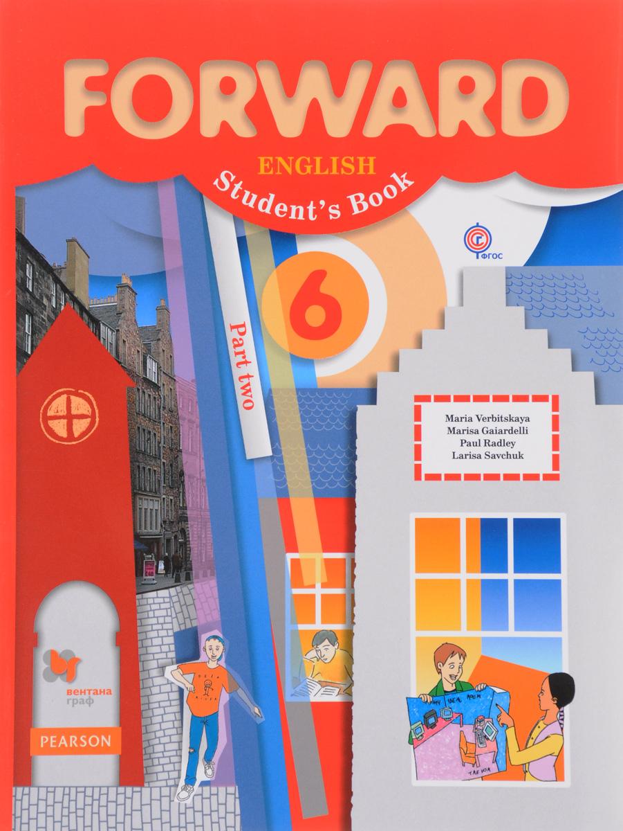 Maria Verbitskaya, Marisa Gaiardelli, Paul Radley, Larisa Savchuk Forward English 6: Student's Book: Part 2 / Английский язык. 6 класс. Учебник. В 2 частях. Часть 2