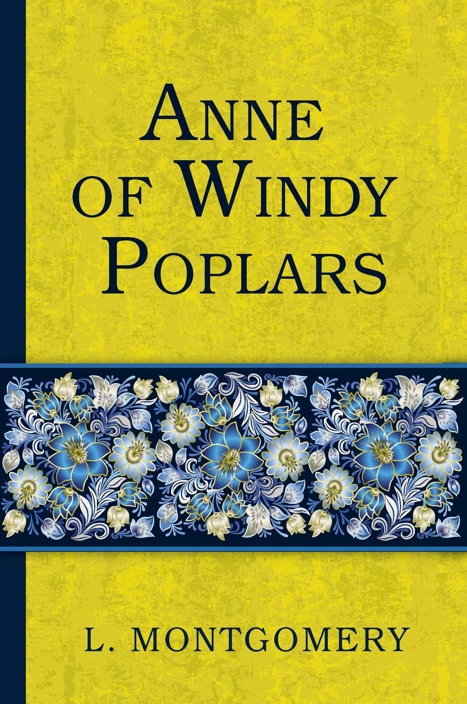 L. Montgomery Anne of Windy Poplars montgomery l anne of windy poplars энн ветреных тополей на англ яз