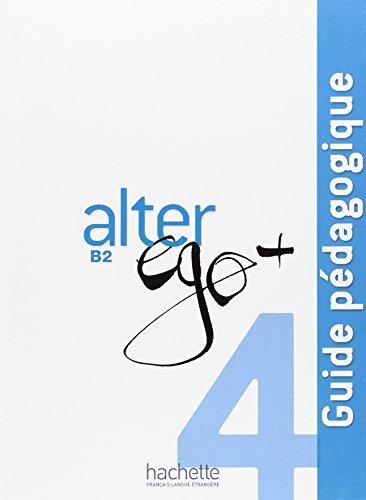 Alter Ego + 4: Guide pedagogique et toi niveau 2 guide pedagogique