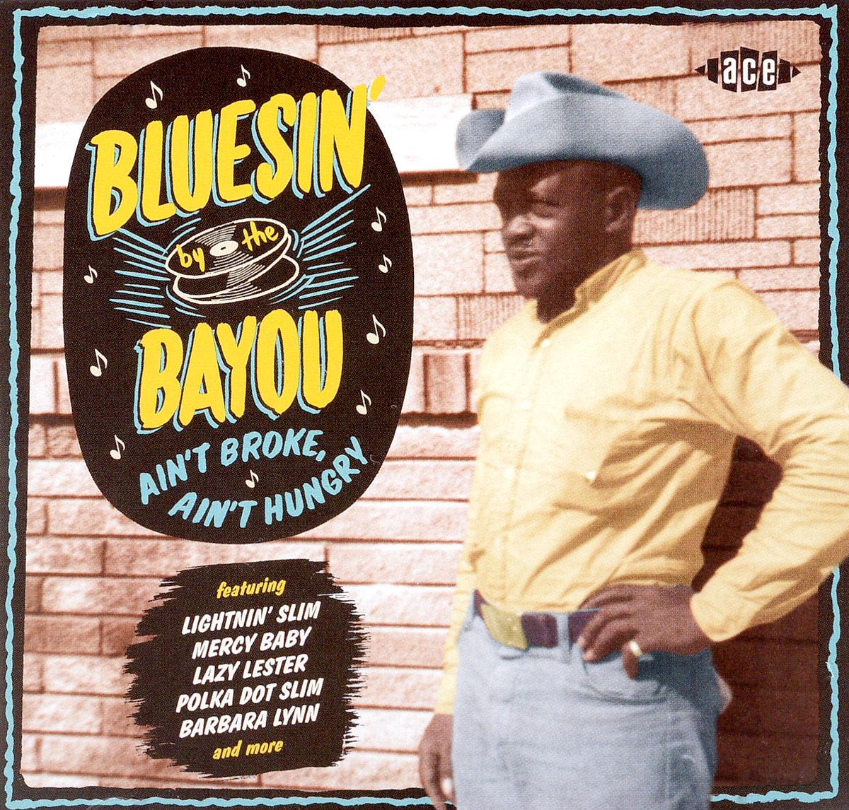 Bluesin' By The Bayou - Ain't Broke, Ain't Hungry tindersticks tindersticks the hungry saw
