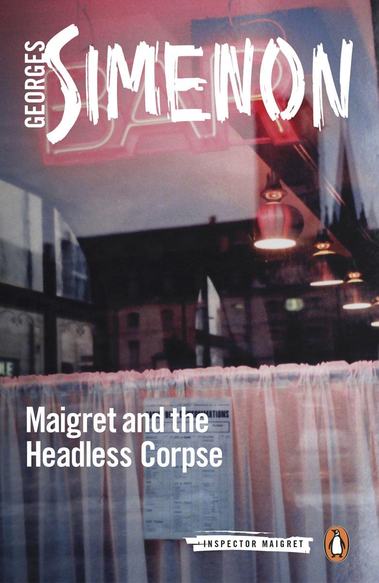 Maigret and the Headless Corpse: Inspector Maigret #47 maigret s failure