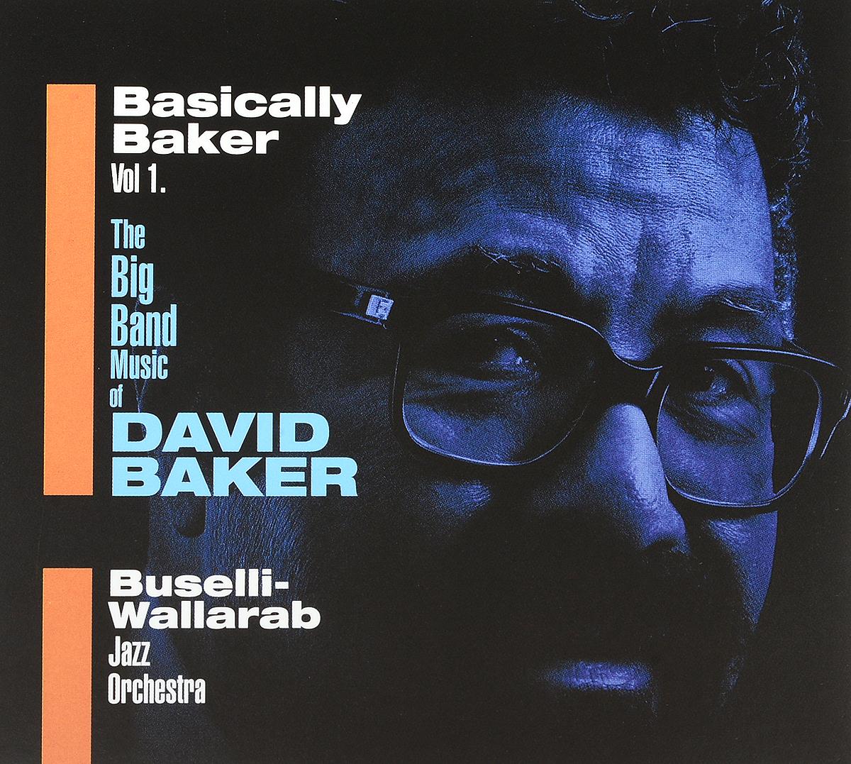Дэвид Бейкер,Buselli-Wallarab Jazz Orchestra Buselli-Wallarab Jazz Orchestra. Basically Baker. Vol.1 цена 2017