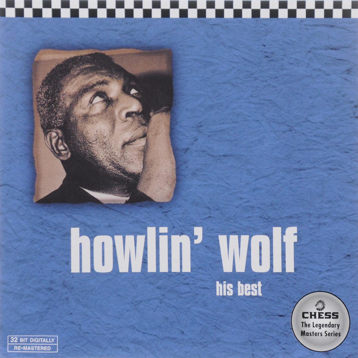 Артур Бернетт Честер Howlin' Wolf. His Best howlin wolf howlin wolf killing floor blues essentials