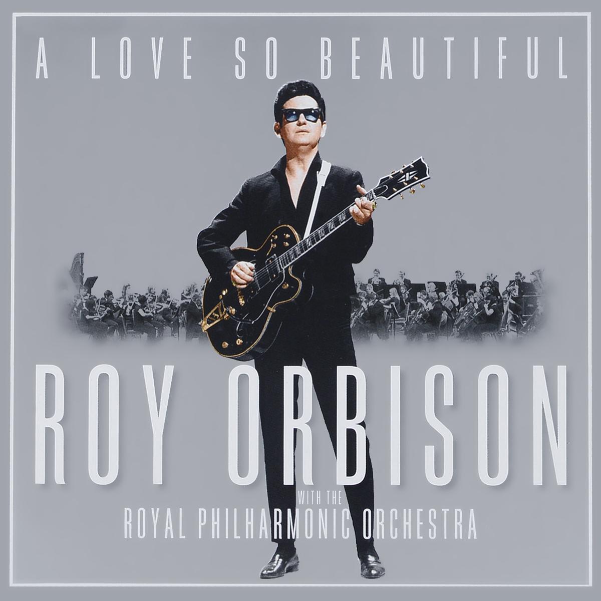 Рой Орбисон Roy Orbison. A Love So Beautiful: Roy Orbison & The Royal Philharmonic Orchestra рой орбисон roy orbison memphis