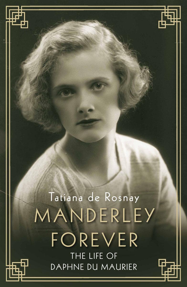 Manderley Forever: The Life of Daphne du Maurier daphne