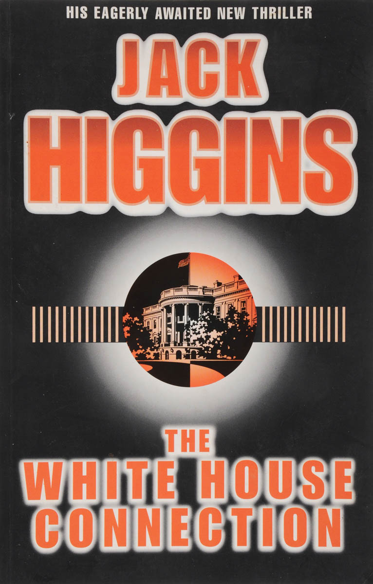 Jack Higgins The white house connection