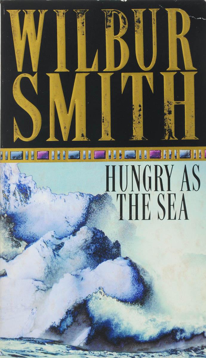 Wilbur Smith Hungry as the sea