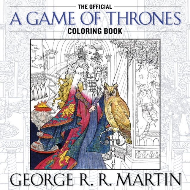 A Game of Thrones: The Official Coloring Book a game of thrones the official coloring book