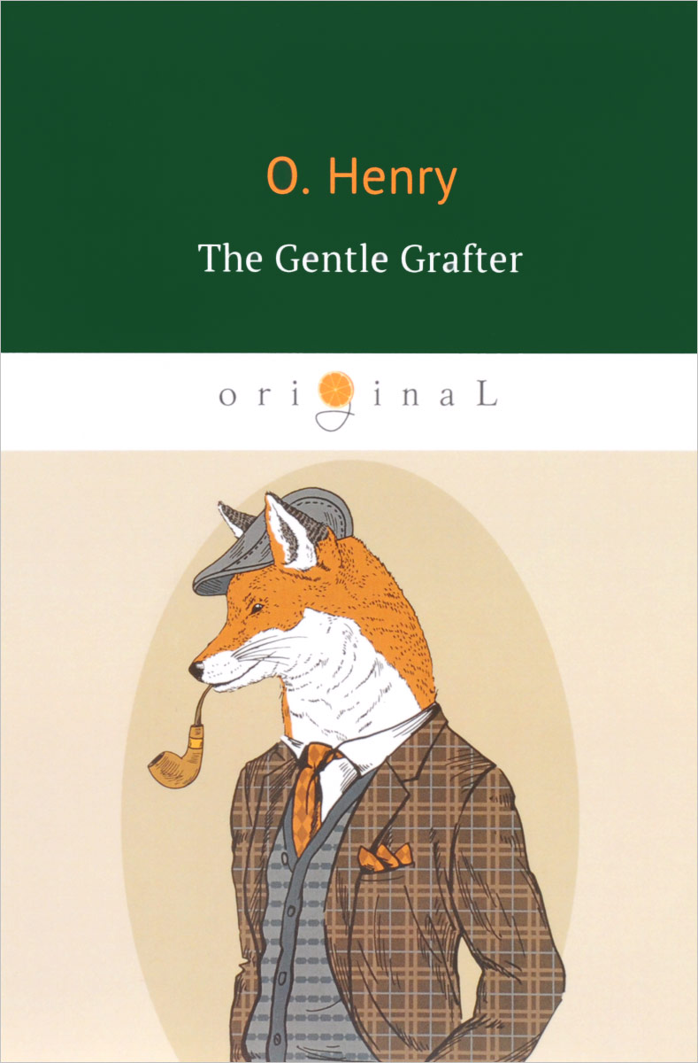 O. Henry The Gentle Grafter henry o collected tales iii the sleuths witches loaves pride of the cities