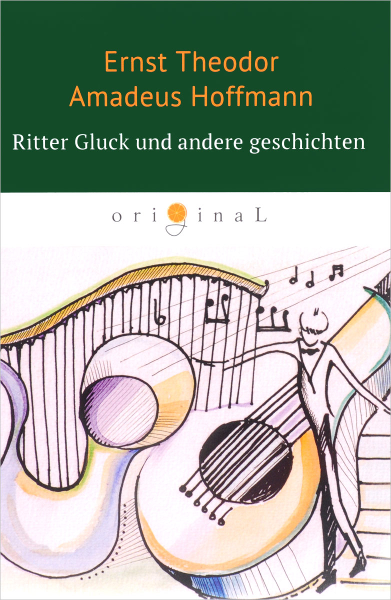 Ernst Theodor Amadeus Hoffmann Ritter Gluck und andere Geschichten der goldene topf