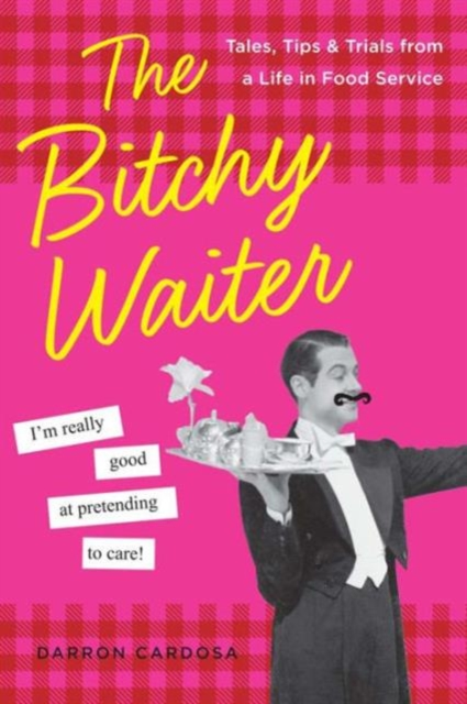 The Bitchy Waiter: Tales, Tips & Trials from a Life in Food Service the bitchy waiter tales tips