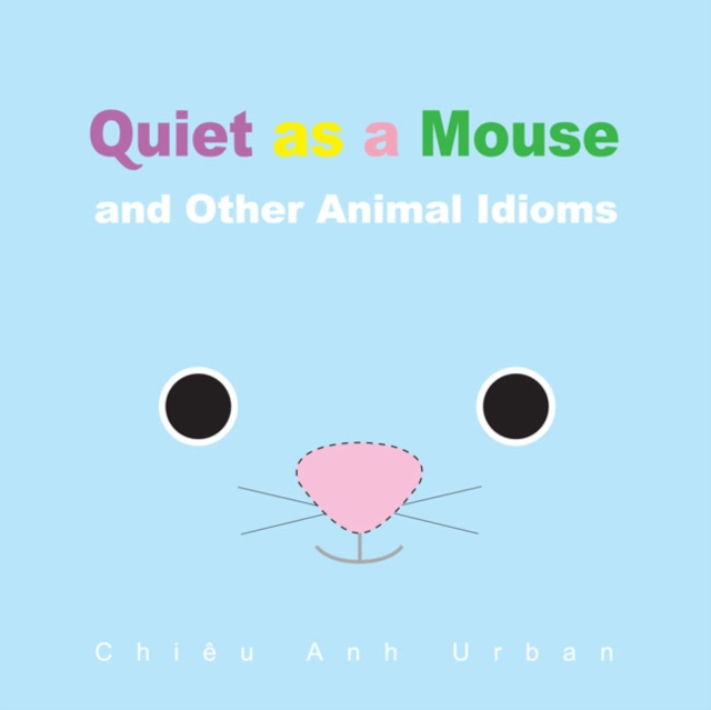 Quiet as a Mouse and Other Animal Idioms quiet as a mouse and other animal idioms