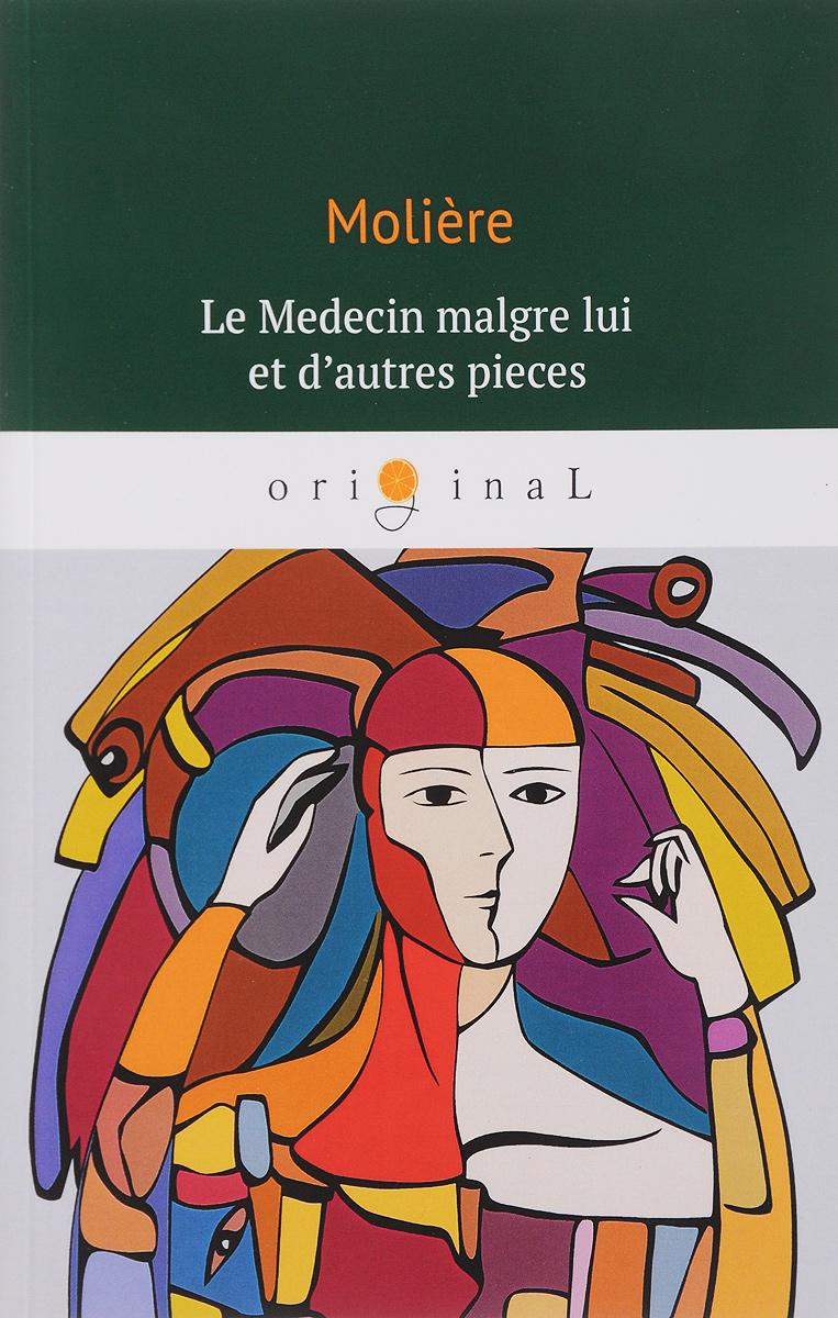 Moliere Le Medecin malgre lui et d'autres pieces/Лекарь поневоле histoire du proces de louvel assassin de monsieur le duc de berry