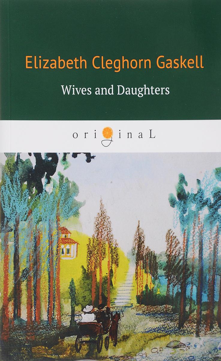 Elizabeth Cleghorn Gaskell Wives and Daughters/Жены и дочери