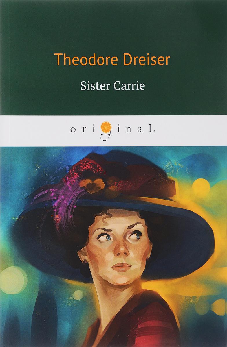 Theodore Dreiser Sister Carrie/Сестра Кэрри