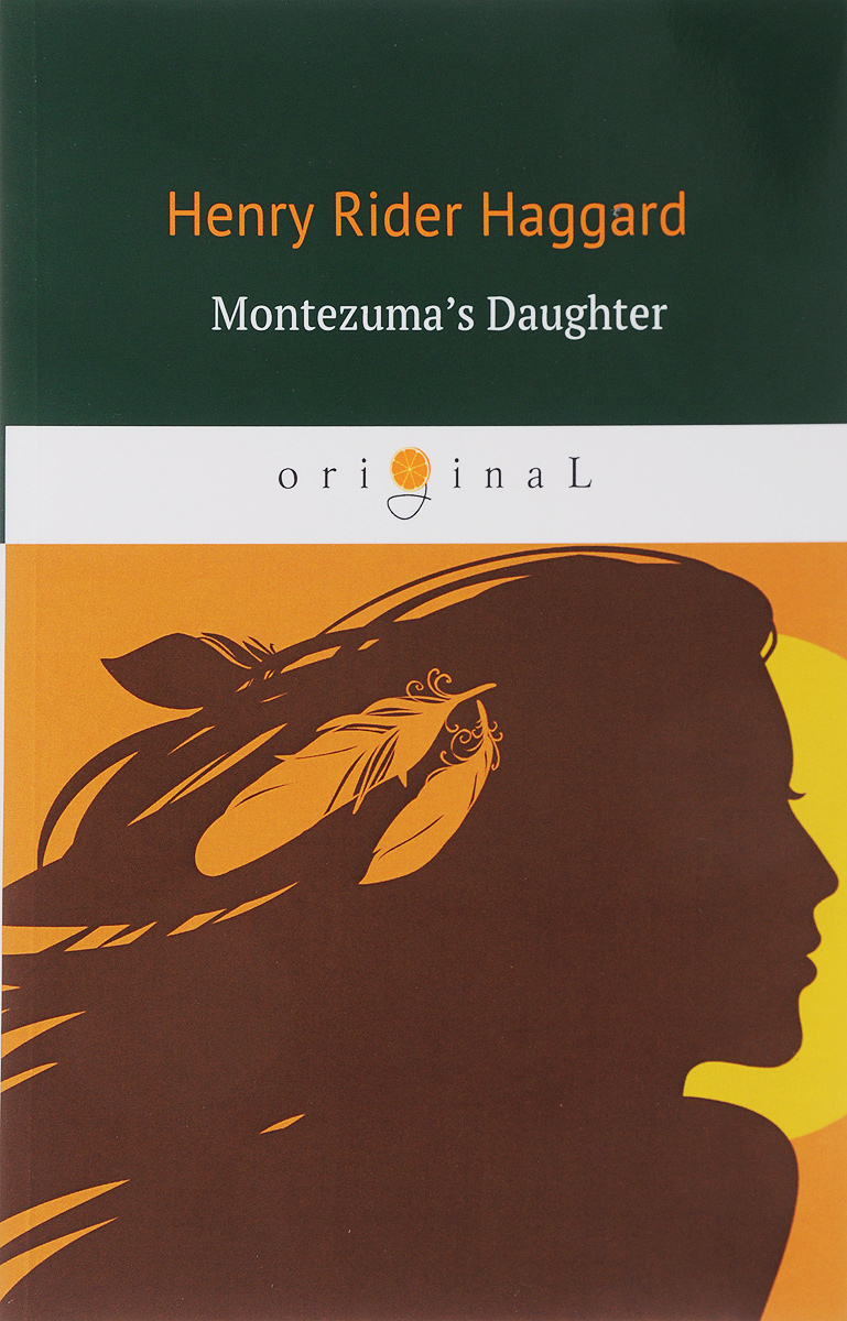 Henry Rider Haggard Montezuma's Daughter/Дочь Монтесумы