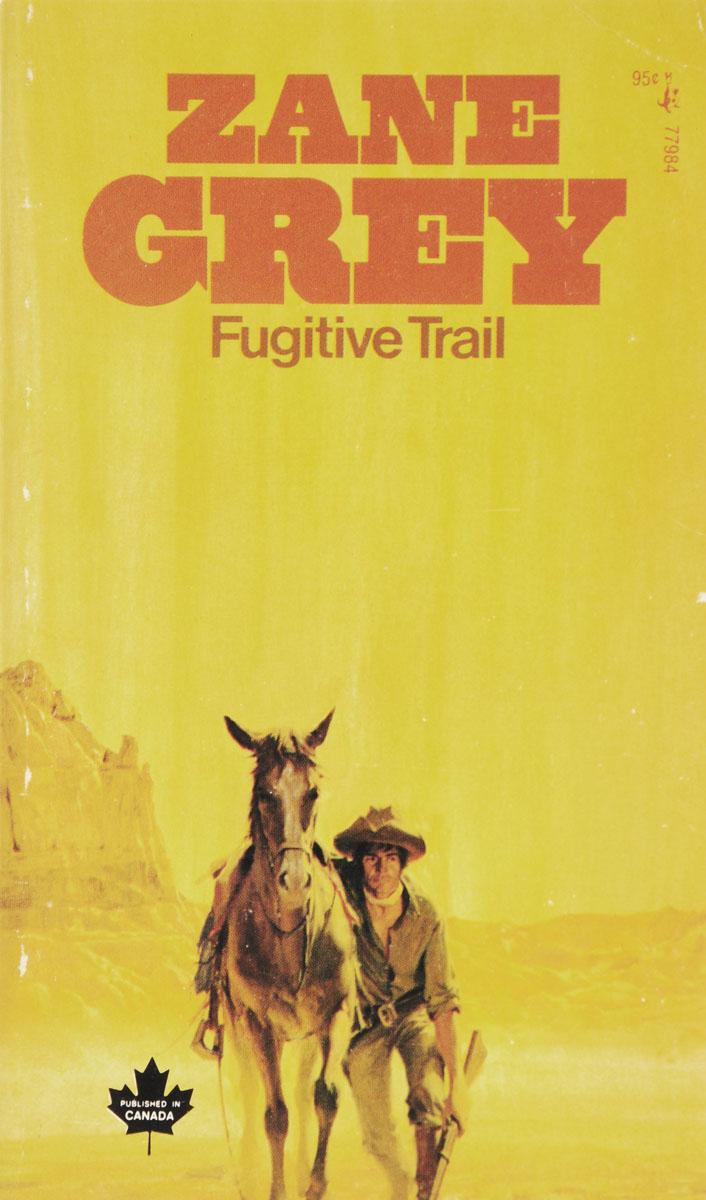 Zane Grey Fugitive trail