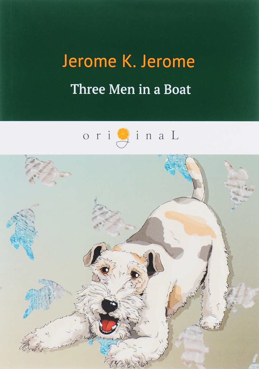 Jerome K. Jerome Three Men in a Boat (To Say Nothing of the Dog)/Трое в лодке не считая собаки