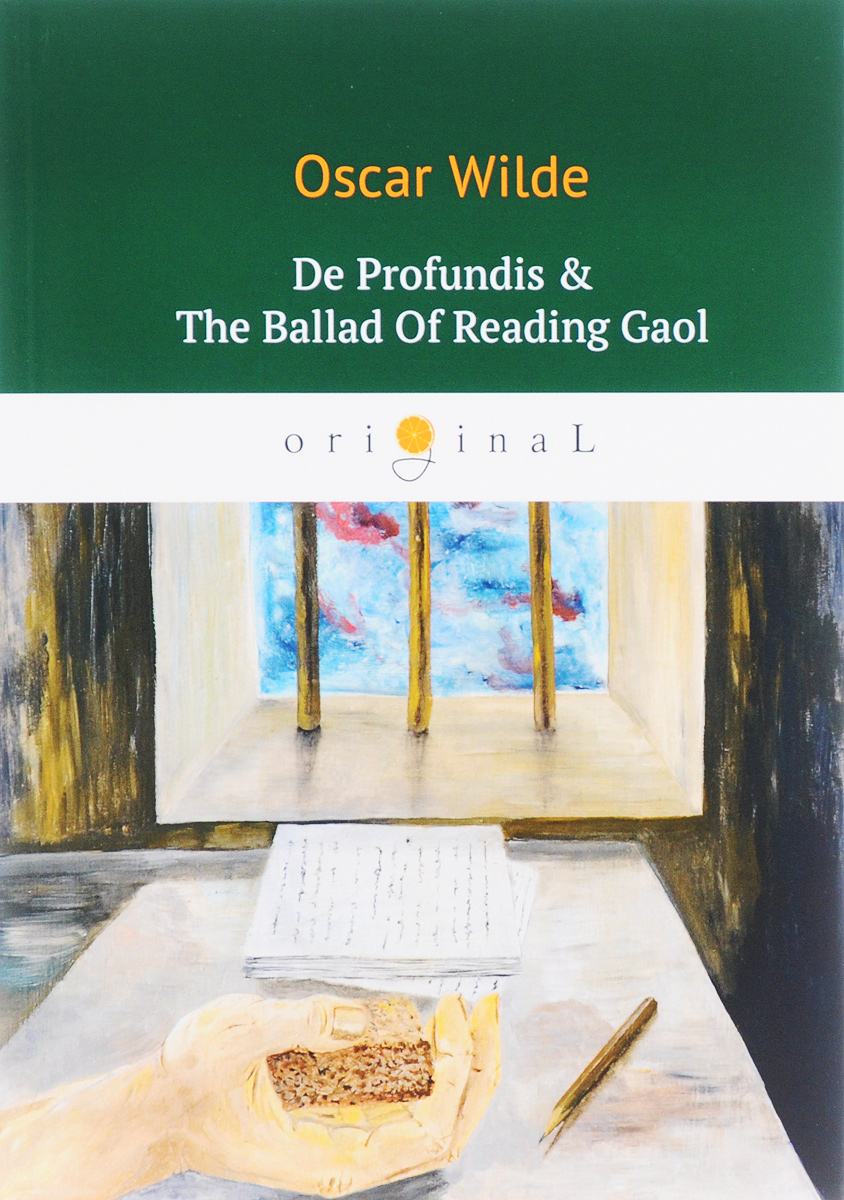 Oscar Wilde De Profundis & The Ballad Of Reading Gaol/Баллада Редингской тюрьмы o wilde de profundis