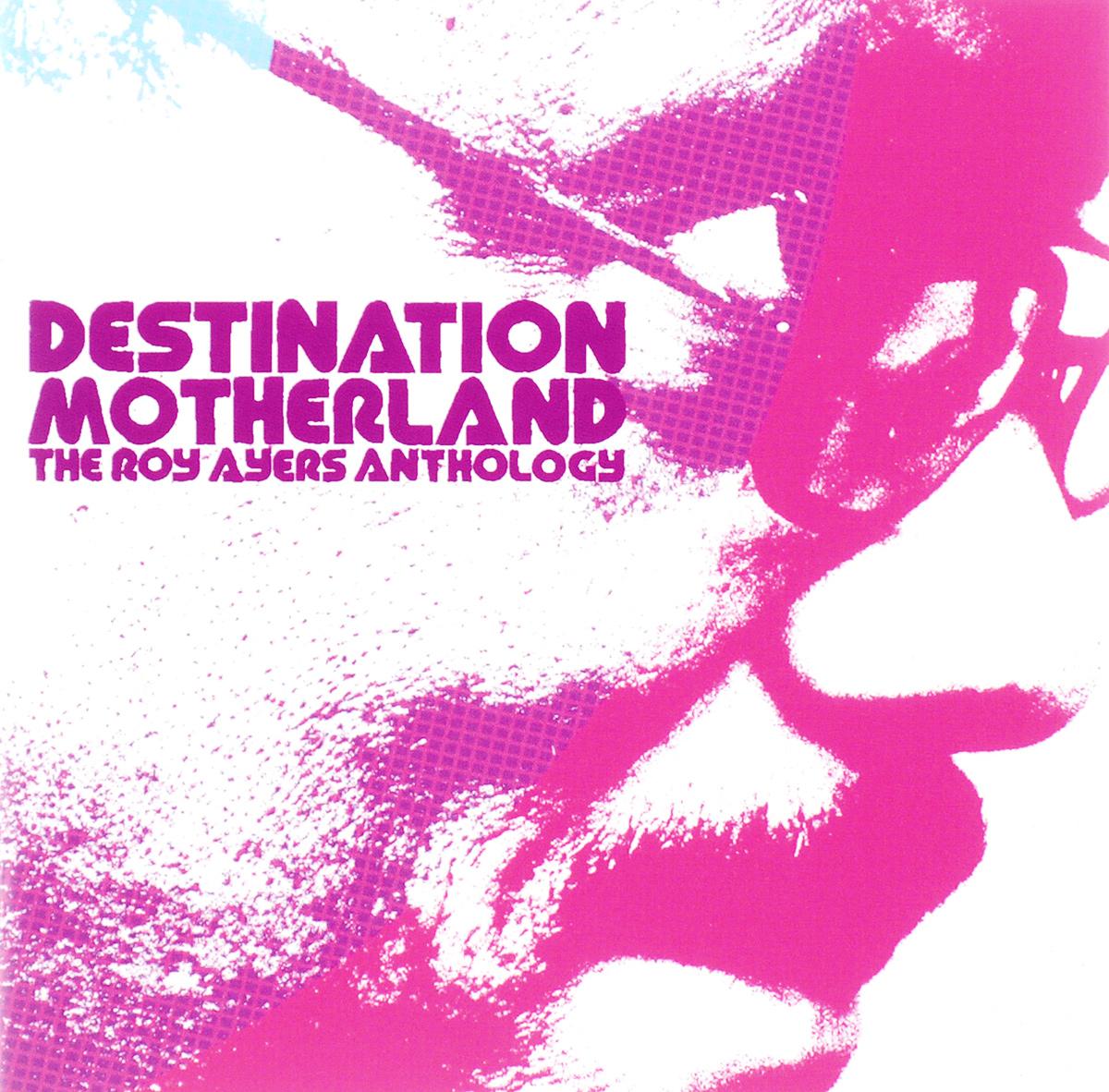 Рой Эйрс Roy Ayers. Destination Motherland: The Anthology (2 CD) рой орбисон хэнк уильямс старший roy orbison the mgm years 13 cd