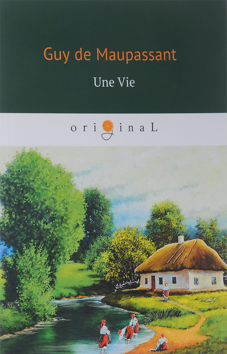 Guy de Maupassant Une Vie francisco luis gomes le marquis de pombal esquisse de sa vie publique portuguese edition