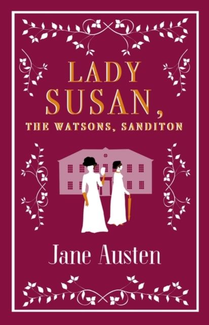 Lady Susan, The Watsons, Sanditon susan ottaway sisters secrets and sacrifice the true story of wwii special agents eileen and jacqueline nearne