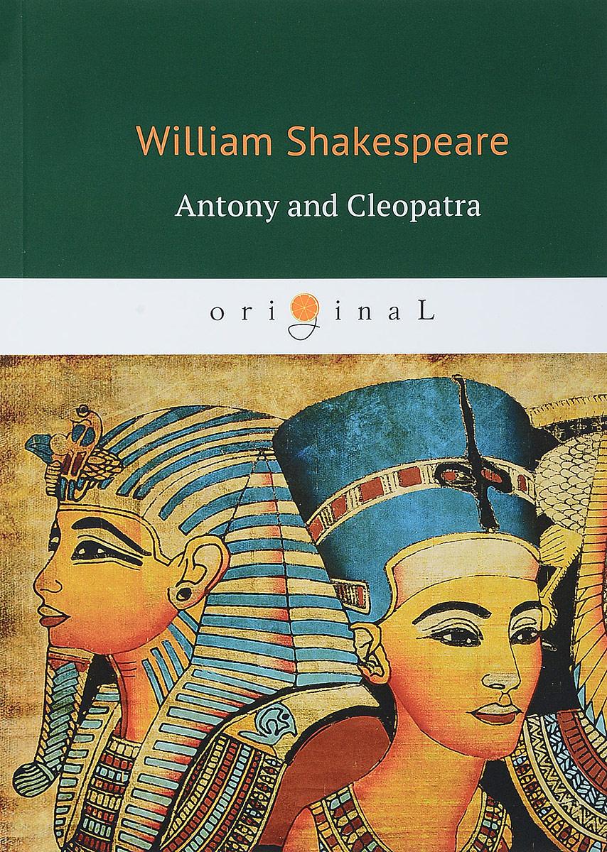 Фото - William Shakespeare Antony and Cleopatra william shakespeare antony and cleopatra