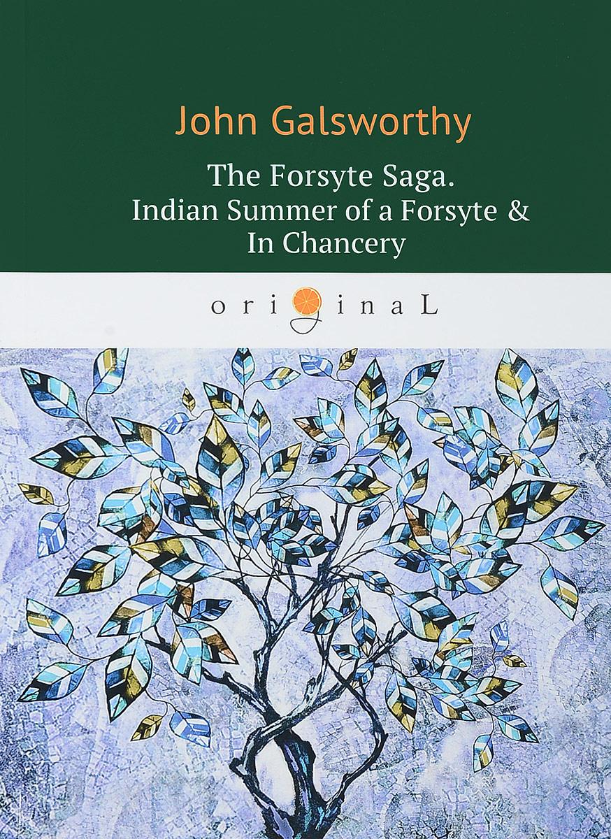 John Galsworthy The Forsyte Saga: Indian Summer of a Forsyte & In Сhancer j galsworthy the forsyte saga volume 1