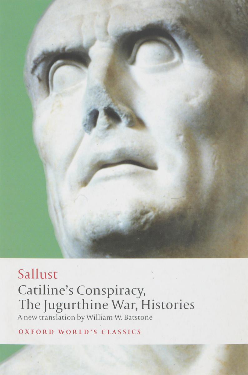 Catiline's Conspiracy, the Jugurthine War, Histories. Sallust willard grant conspiracy willard grant conspiracy let it roll