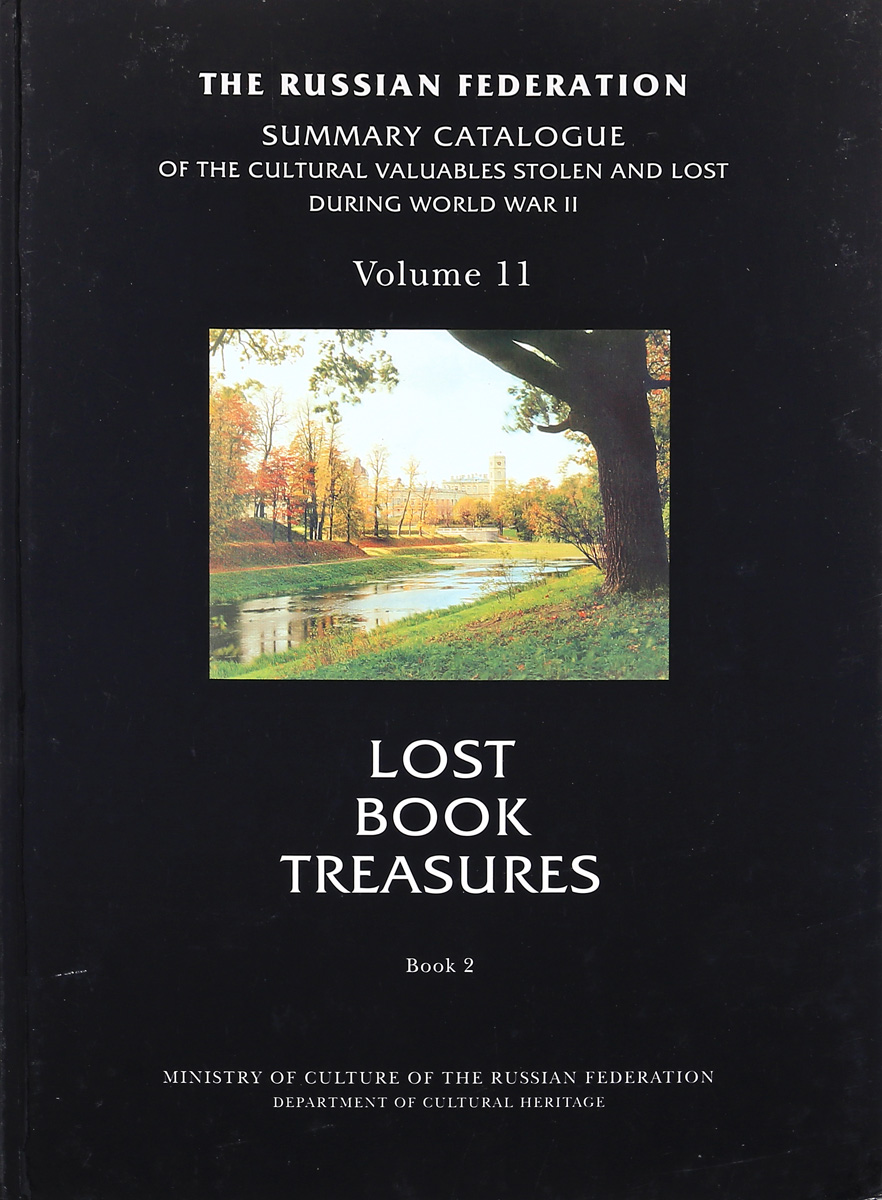 The-Russian-Federation-Summary-catalogue-of-the-cultural-valuables-stolen-and-lost-during-world-war-II-Volume-11-Lost-book-Treasures-Book-2--Rossijska