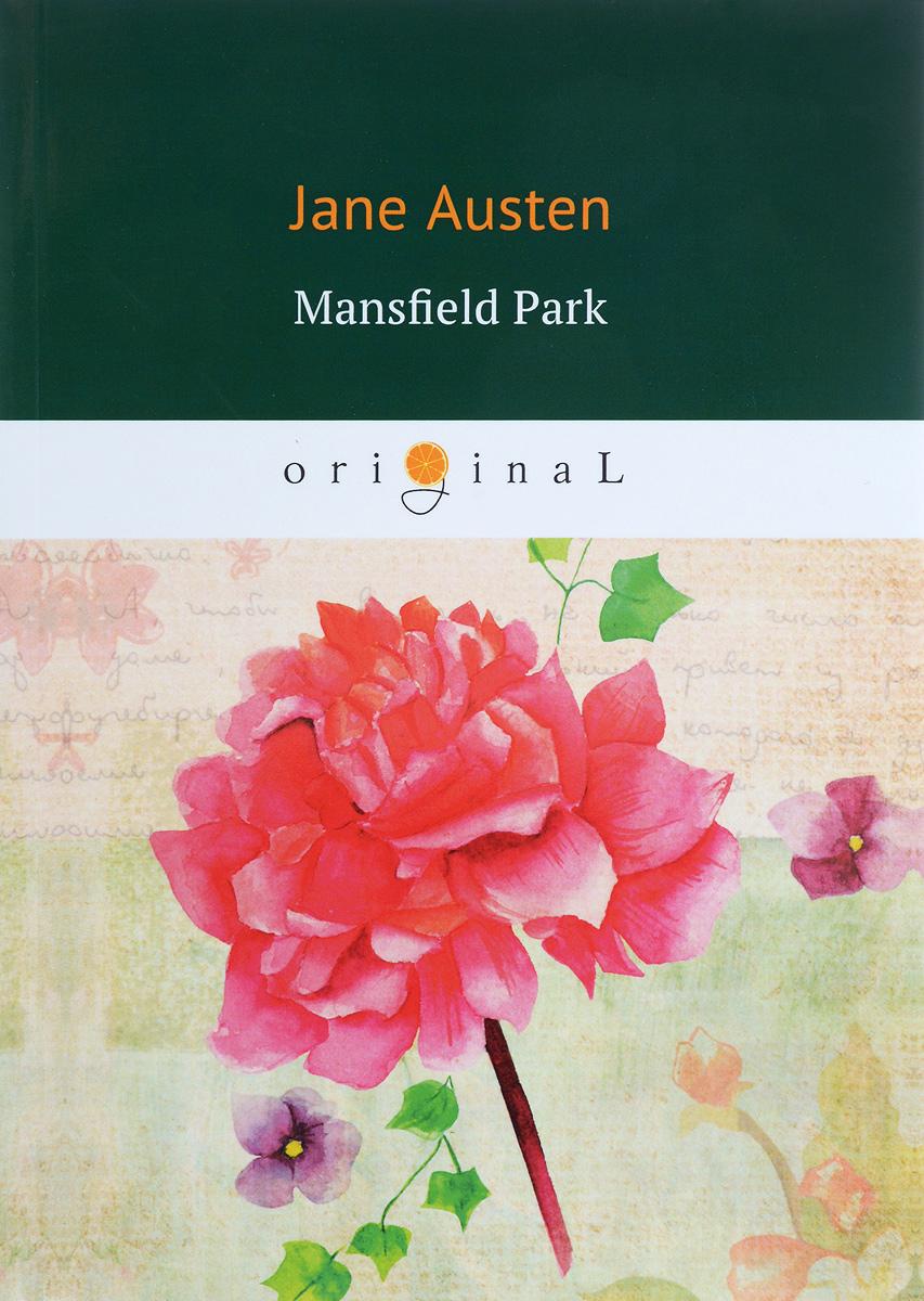 Jane Austen Mansfield Park / Мэнсфилд Парк austen j mansfield park a novel in english 1814 мэнсфилд парк роман на английском языке 1814