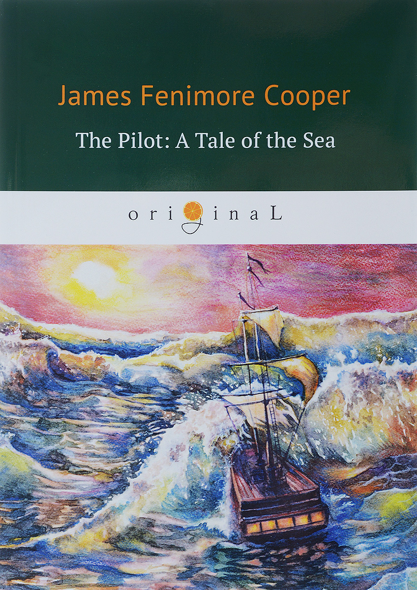 J. F. Cooper The Pilot. A Tale of the Sea cooper j f the crater or vulcan's peak a tale of the pacific кратер или пик вулкана кн на англ яз