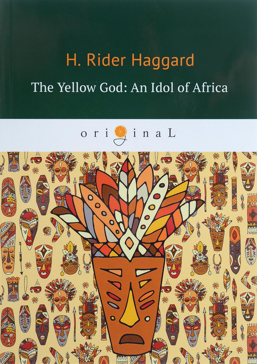 где купить H. Rider Haggard The Yellow God. An Idol of Africa / Желтый бог. Африканский идол по лучшей цене