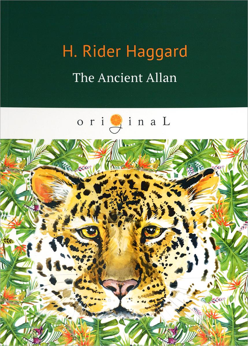 H. Rider Haggard The Ancient Allan haggard h she and allan